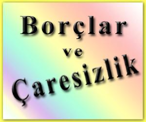 borclar-ve-caresizlik